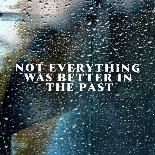 Not Everything Was Better In The Past -