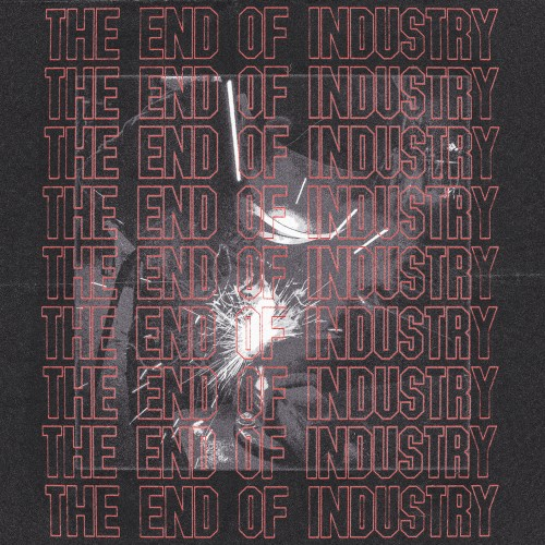 The End Of Industry -